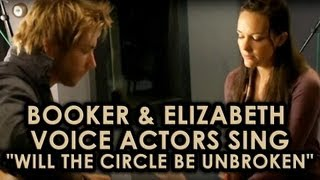 "BioShock Infinite: Booker & Elizabeth voice actors sing ""Will the Circle be Unbroken"""