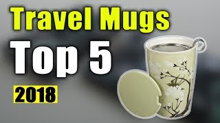 BEST 5: Travel Mugs 2018