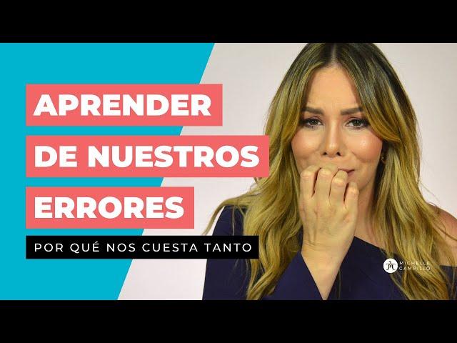 APRENDER DE NUESTROS ERRORES | Michelle Campillo