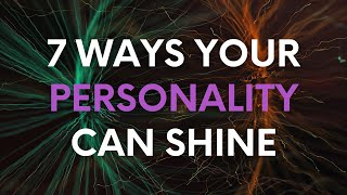 7 ways your personality can shine