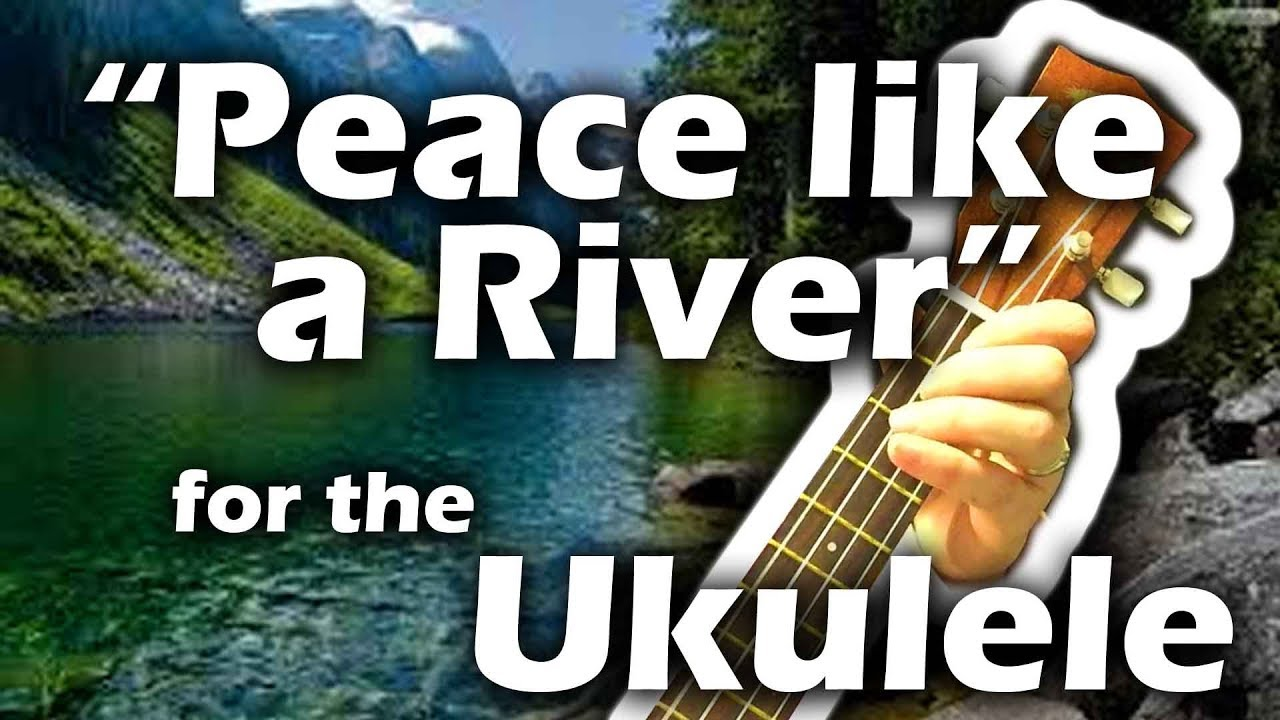 Peace Like A River Transcribed For The Ukulele Youtube