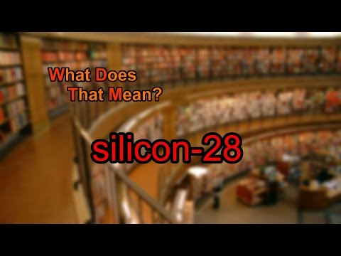 What does silicon-28 mean?
