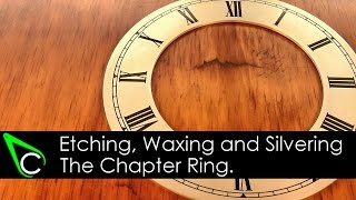 How To Make A Clock In The Home Machine Shop - Part 9 - Etching, Waxing And Silvering A Chapter Ring
