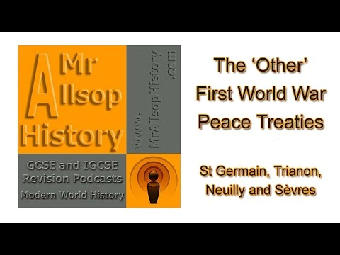 The 'Other' WW1 Peace Treaties: St Germain, Trianon, Neuilly, Sèvres - GCSE & IGCSE History Revision