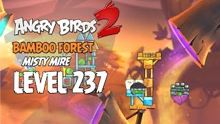 Angry Birds 2 Level 237 Bamboo Forest Misty Mire 3 Star Walkthrough