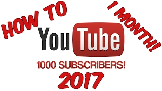 HOW TO GET 1000 SUBSCRIBERS ON YOUTUBE 2017 IN 1 MONTH!
