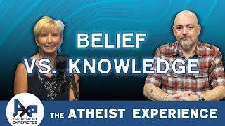 Belief vs. Knowledge | Oliver - Washington | Atheist Experience 23.39