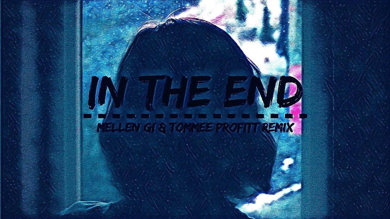 Linkin Park - In The End (Mellen Gi & Tommee Profitt Remix)(Lyrics) - YouTube