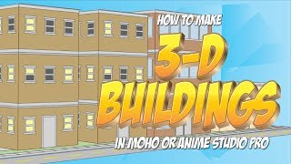 How to make simple 3D buildings in Anime Studio Pro or MOHO pro 12