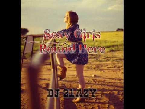 DJ 21azy - Sexy Girls Round Here (Blake Shelton x Ray J x Hoodie Allen)