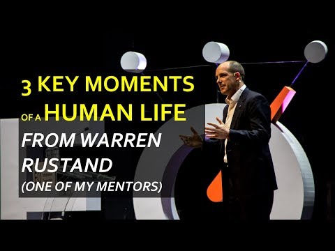 The 3 Key Moments of a Human Life (from Warren Rustand)