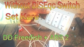 How to Set DD Freedish and Abs In One set top box without DiSEqc Switch ?