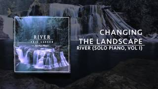 Changing the Landscape — from River (Solo Piano, Volume I)