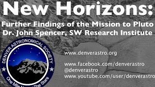 New Horizons: Further Findings from the Mission to Pluto - Dr. John Spencer, SW Research Institute