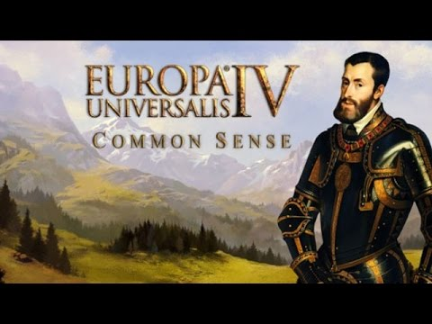 Common Sense - Europa Universalis IV Multiplayer - Episode 44