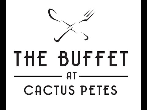 The Buffet   Cactus Petes