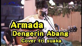 DENGERIN ABANG - ARMADA | COVER TRI SUAKA