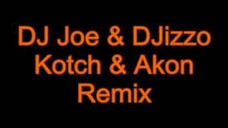 DJ Joe & DJizzo - Kotch & Akon Remix