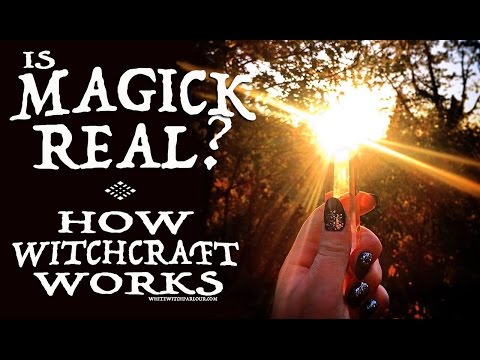 Is Witchcraft Real? How Magick Works ~ The White Witch Parlour