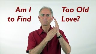 Am I Too Old to Find Love? (Tapping Script Included) - Love Talk Q&A Show