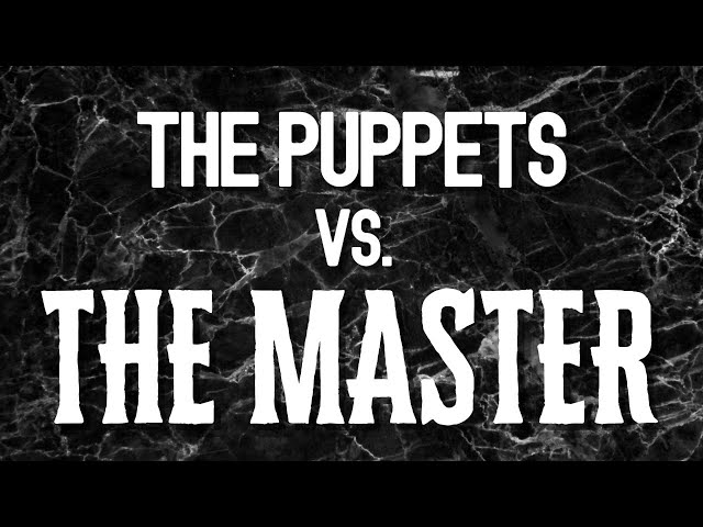 THE PUPPETS Vs. THE MASTER