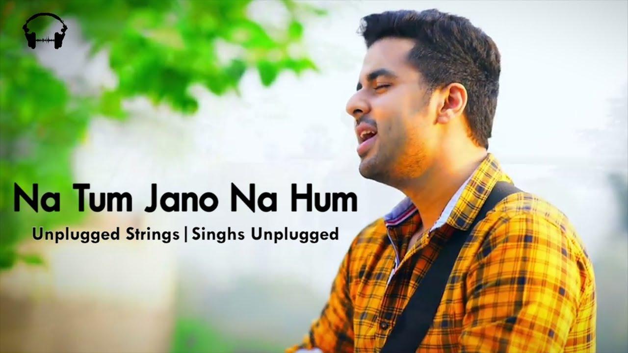 Na Tum Jano Na Hum | Unplugged Cover Version | Singh's Unplugged | Kaho Na Pyar Hai