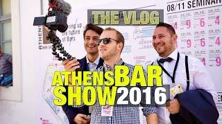 ATHENS BAR SHOW 2016 (THE VLOG)