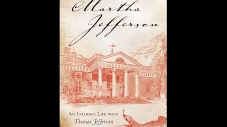 Martha Jefferson: An Intimate Life with Thomas Jefferson