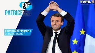 PAF – Emmanuel Macron : Et maintenant ? – Emission du mercredi 10 mai 2017