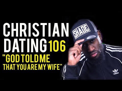 Christian Dating 106 - God Told Him I Am His Wife