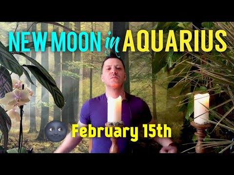 LIFE CHANGING NEW MOON IN AQUARIUS February 15th - Aquarius New Moon