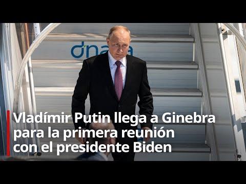 Putin llega a Ginebra para la primera reunión cara a cara con Biden