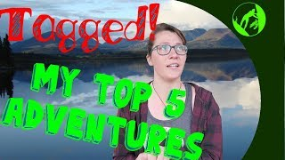 My Top 5 Adventures - Tagged by Happily Ever Outdoors