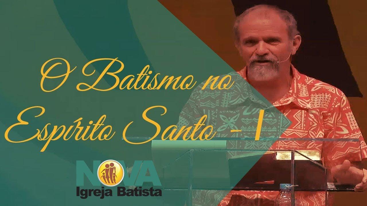 BATISMO NO ESPÍRITO SANTO - I