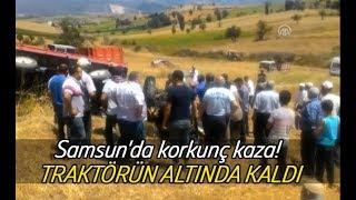 Samsun'da korkunç kaza! Traktörün altında kaldı