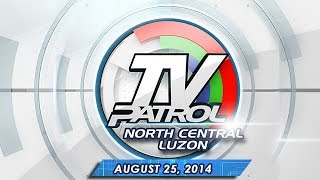 TV Patrol North Central Luzon - August 25, 2014