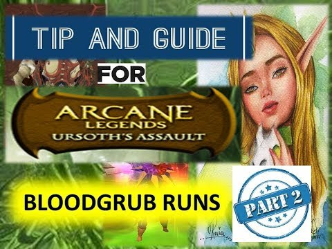 ARCANE LEGENDS: TIPS AND GUIDE FOR URSOTH ASSAULT BLOODGRUB RUNS 2017
