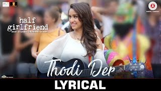 Thodi Der - Lyrical  | Half Girlfriend | Arjun K & Shraddha K |Farhan Saeed & Shreya Ghoshal |Kumaar Mp3