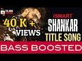 Ismart Shankar || BASS BOOSTED || Ram pothineni || Ismart shankar songs
