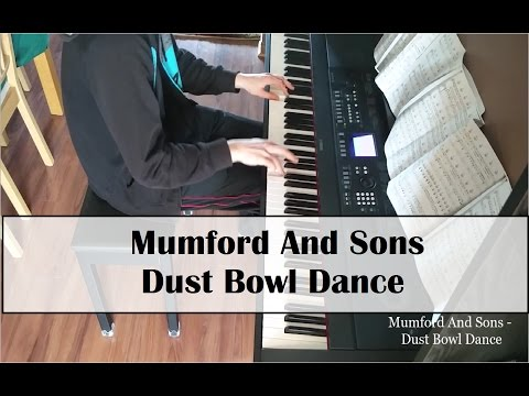 Heres A Piano Cover Of Dust Bowl Dance By Mumford And Sons A Song