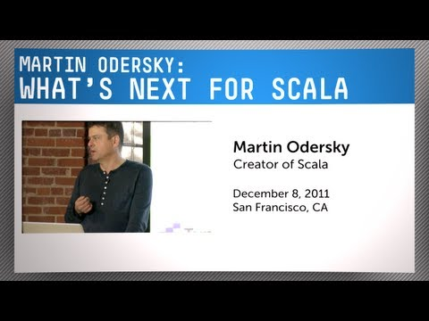 Lead Designer of Scala, Martin Odersky: What's Next for Scal