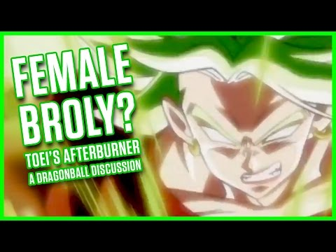 FEMALE BROLY? TOEI S AFTERBURNER | A Dragonball Discussion
