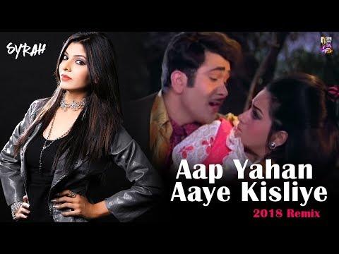 Aap Yahan Aaye Kisliye ( 2018 Remix ) - DJ Syrah