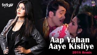Video Aap Yahan Aaye Kisliye ( 2018 Remix ) - DJ Syrah download MP3, 3GP, MP4, WEBM, AVI, FLV Agustus 2018
