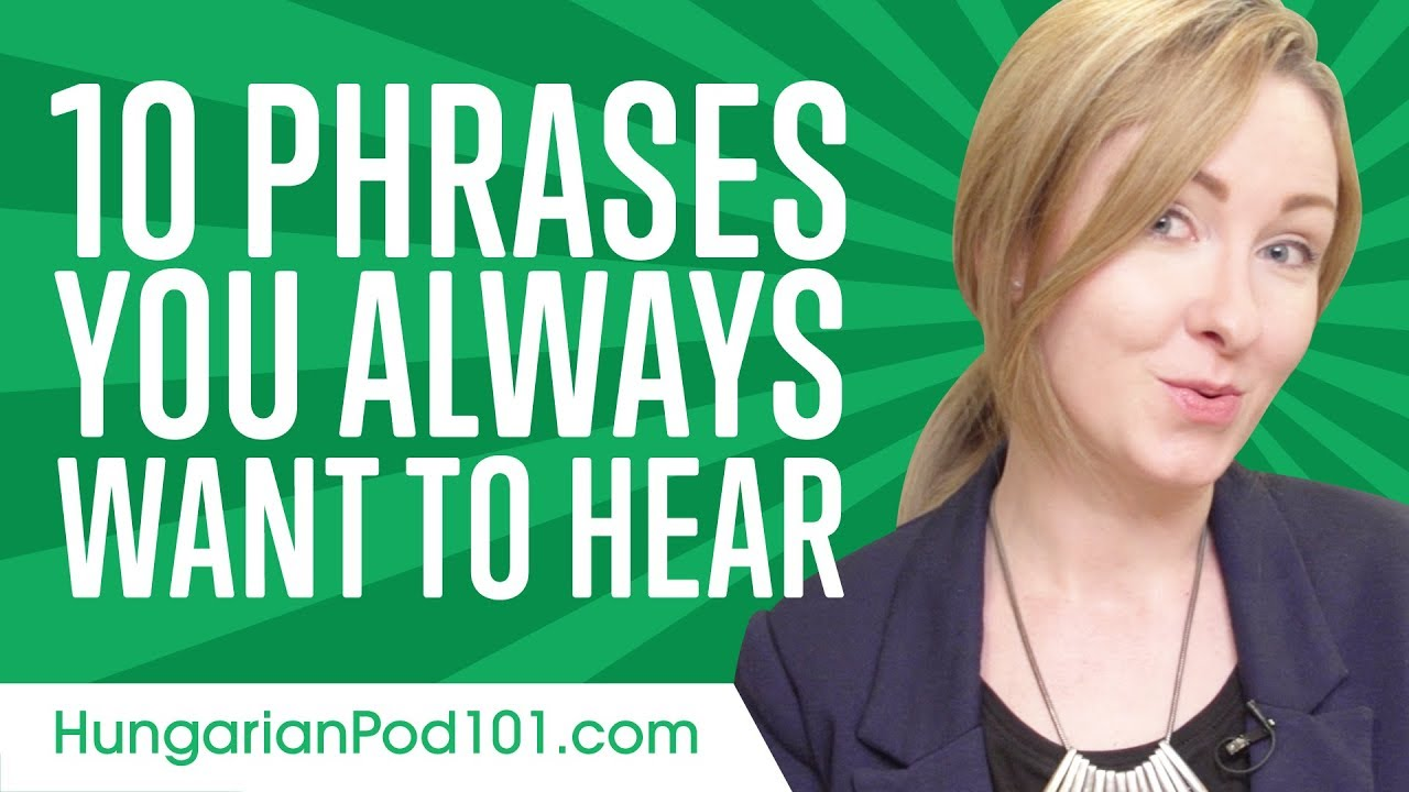 Learn The 10 Phrases You Always Want To Hear In Hungarian Youtube