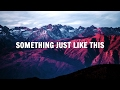 The Chainsmokers, Coldplay - Something Just Like This (Lyrics / Lyric Video)- New 2017 Mp3