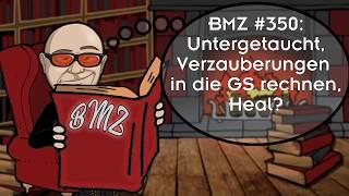 BMZ #350: Untergetaucht, Verzauberungen in die GS rechnen, Heal?