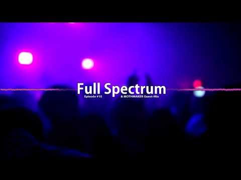 Full Spectrum #10 w/ MOTHMAKER Guest-Mix