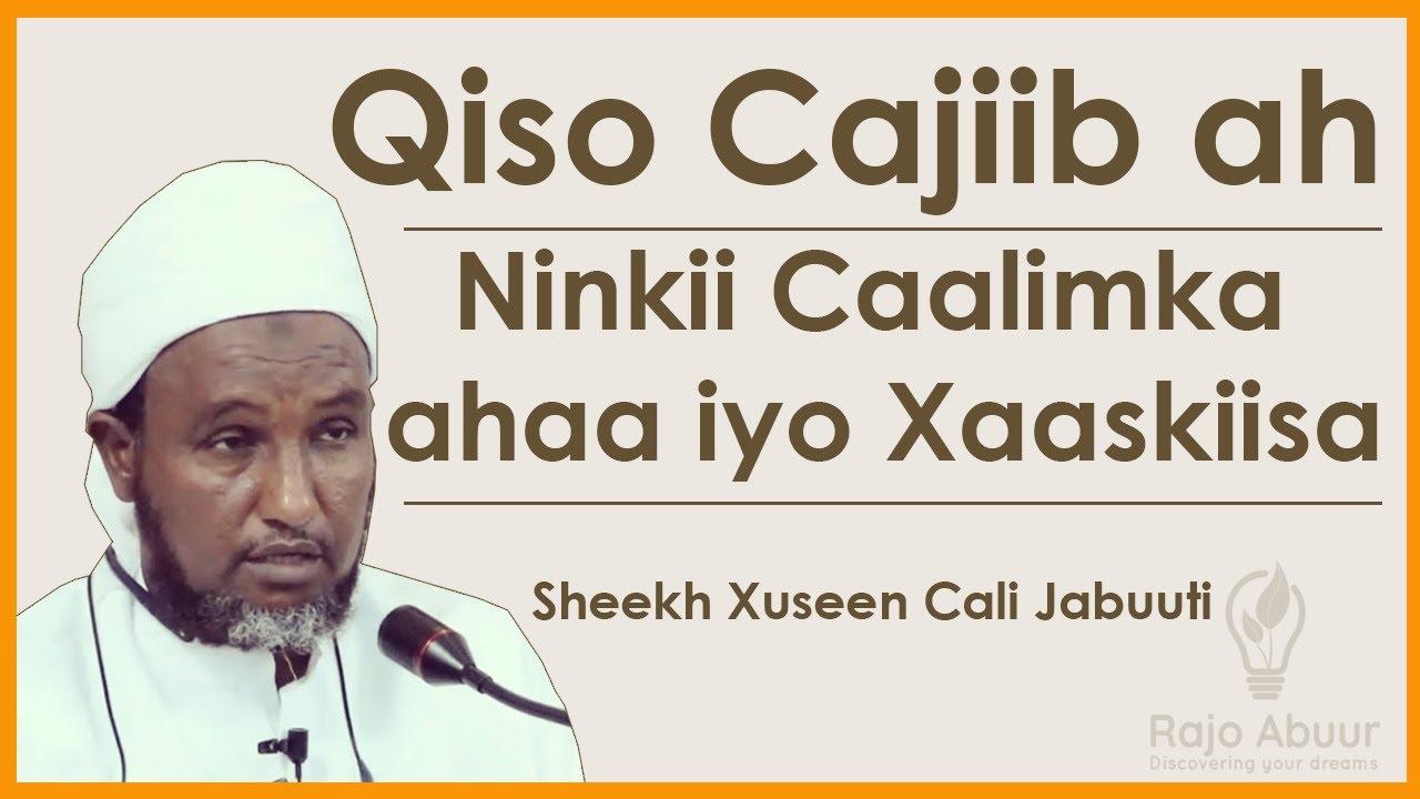 Qiso Cajiib ah Ninkii Caalimka ahaa iyo Xaaskiisa | Sh Xuseen Cali Jabuuti