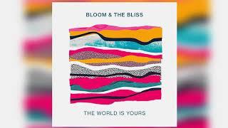 Bloom \u0026 The Bliss - \